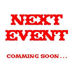 NEXT EVENT - Comming Soon . . .